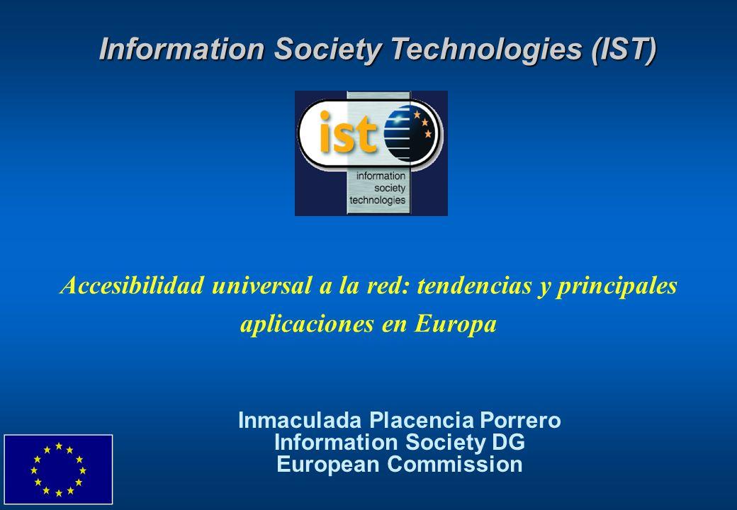 Accesibilidad universal a la red: tendencias y principales aplicaciones en Europa Information Society Technologies (IST) Inmaculada Placencia Porrero