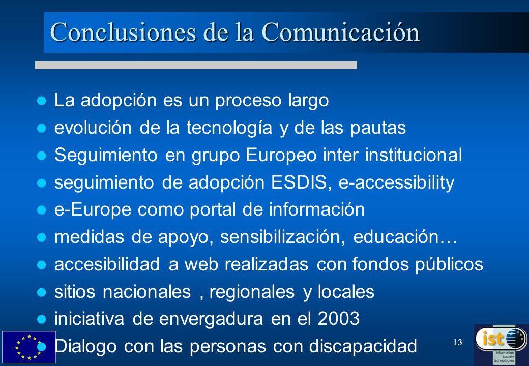 13 Conclusiones de la Comunicación La adopción es un proceso largo evolución de la tecnología y de las pautas Seguimiento en grupo Europeo inter insti