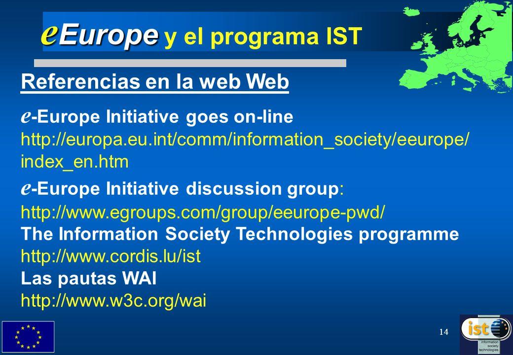 14 e Europe e Europe y el programa IST Referencias en la web Web e -Europe Initiative goes on-line http://europa.eu.int/comm/information_society/eeuro