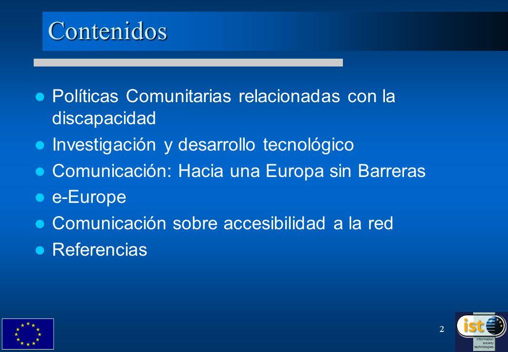 2Contenidos Políticas Comunitarias relacionadas con la discapacidad Investigación y desarrollo tecnológico Comunicación: Hacia una Europa sin Barreras