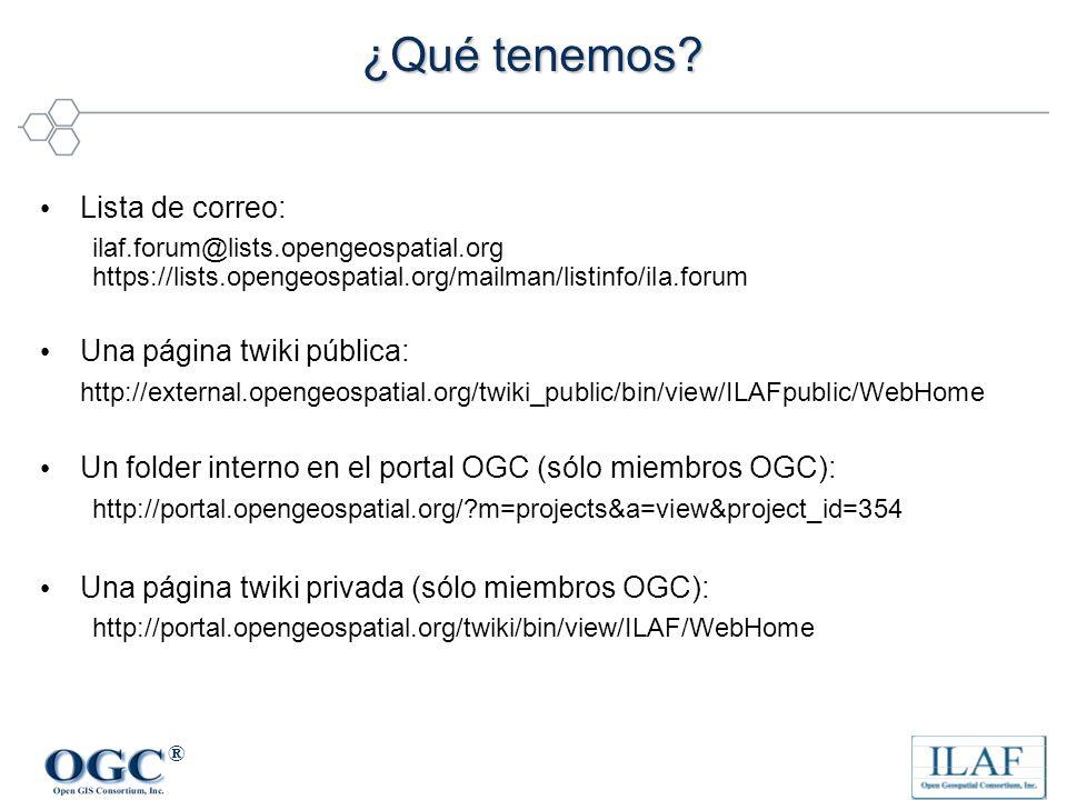 ® ¿Qué tenemos? Lista de correo: ilaf.forum@lists.opengeospatial.org https://lists.opengeospatial.org/mailman/listinfo/ila.forum Una página twiki públ
