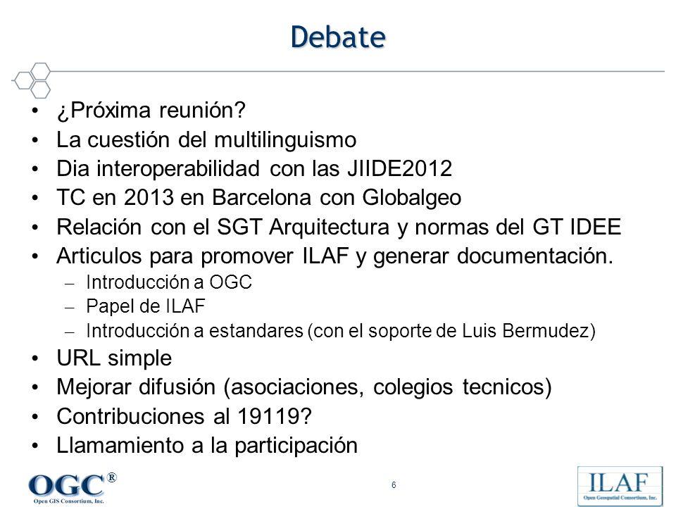 ® 6 Debate ¿Próxima reunión? La cuestión del multilinguismo Dia interoperabilidad con las JIIDE2012 TC en 2013 en Barcelona con Globalgeo Relación con