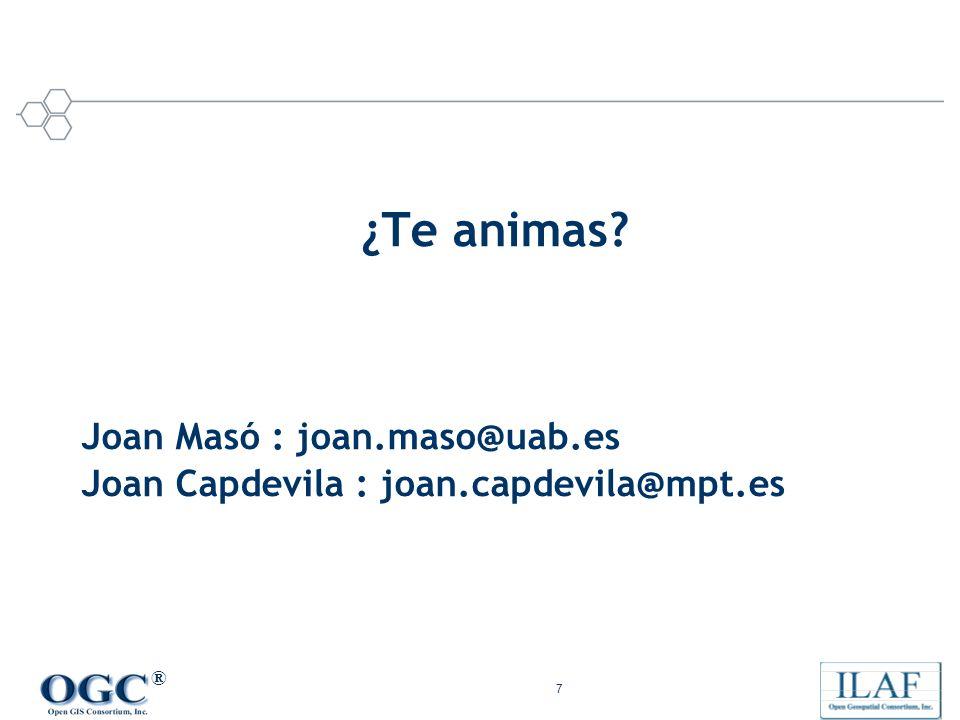 ® 7 Joan Masó : joan.maso@uab.es Joan Capdevila : joan.capdevila@mpt.es ¿Te animas?