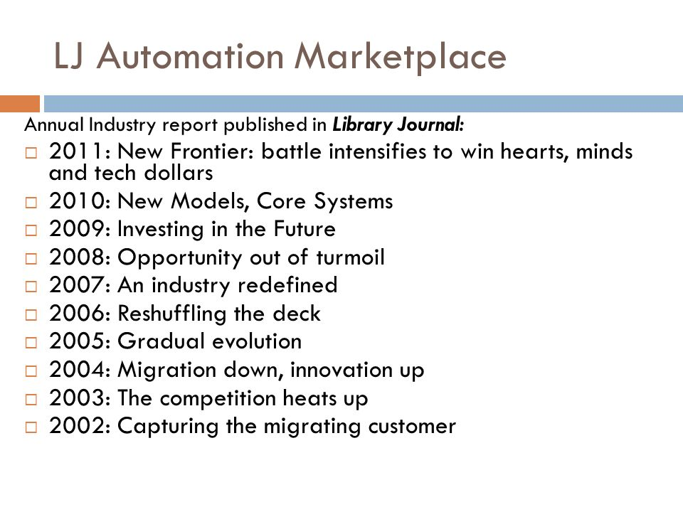 Annual Industry report published in Library Journal: 2011: New Frontier: battle intensifies to win hearts, minds and tech dollars 2010: New Models, Co