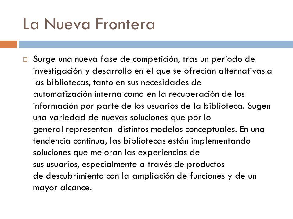 La Nueva Frontera Surge una nueva fase de competición, tras un período de investigación y desarrollo en el que se ofrecían alternativas a las bibliote