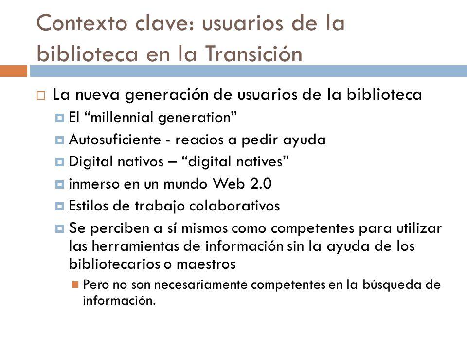 Contexto clave: usuarios de la biblioteca en la Transición La nueva generación de usuarios de la biblioteca El millennial generation Autosuficiente -