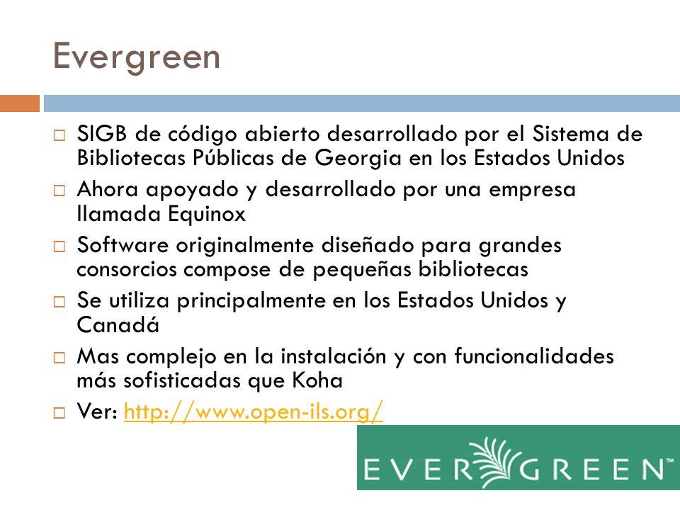 Evergreen SIGB de código abierto desarrollado por el Sistema de Bibliotecas Públicas de Georgia en los Estados Unidos Ahora apoyado y desarrollado por
