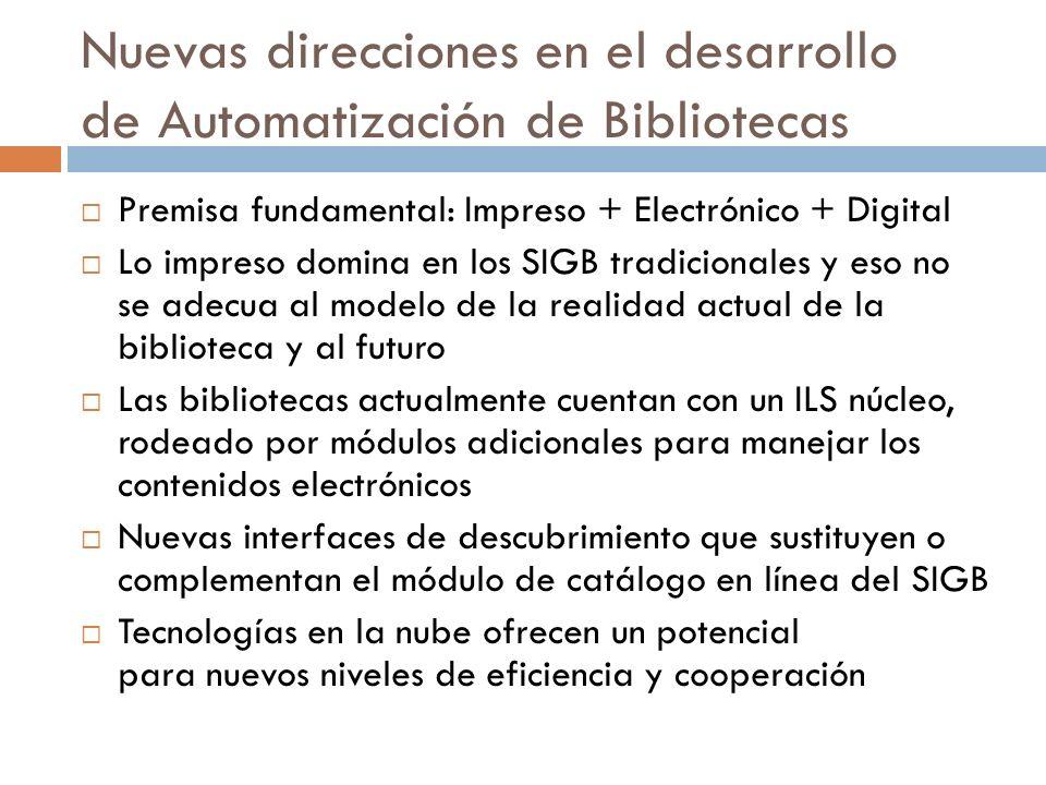 Nuevas direcciones en el desarrollo de Automatización de Bibliotecas Premisa fundamental: Impreso + Electrónico + Digital Lo impreso domina en los SIG