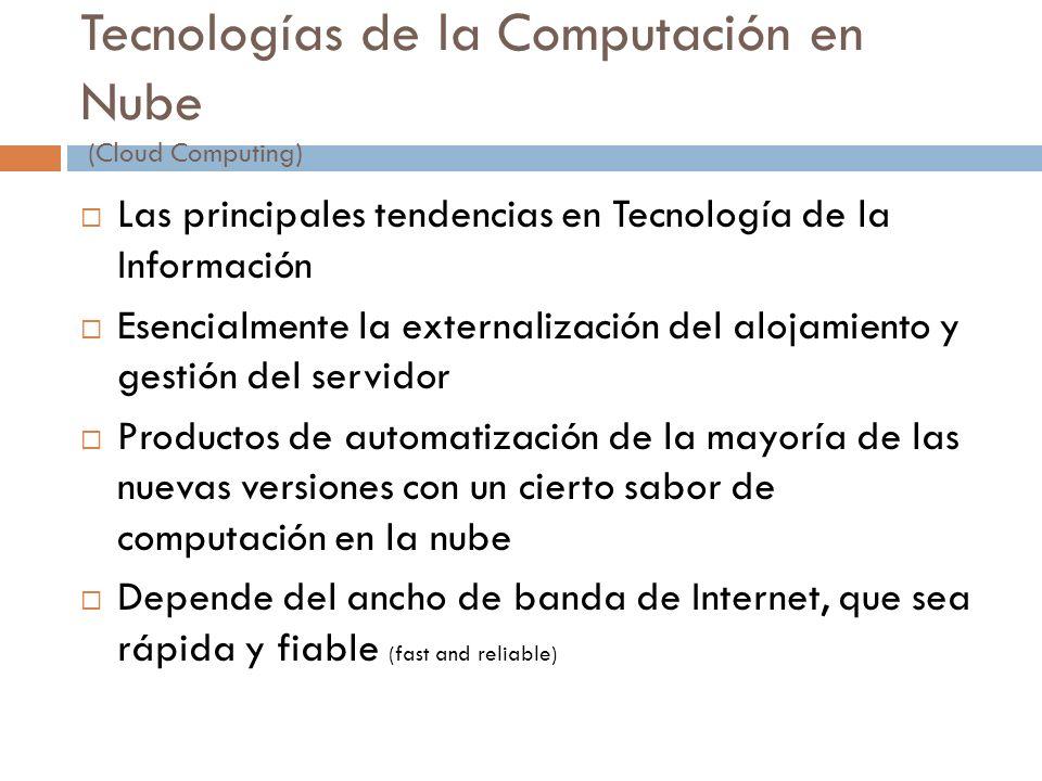 Tecnologías de la Computación en Nube (Cloud Computing) Las principales tendencias en Tecnología de la Información Esencialmente la externalización de