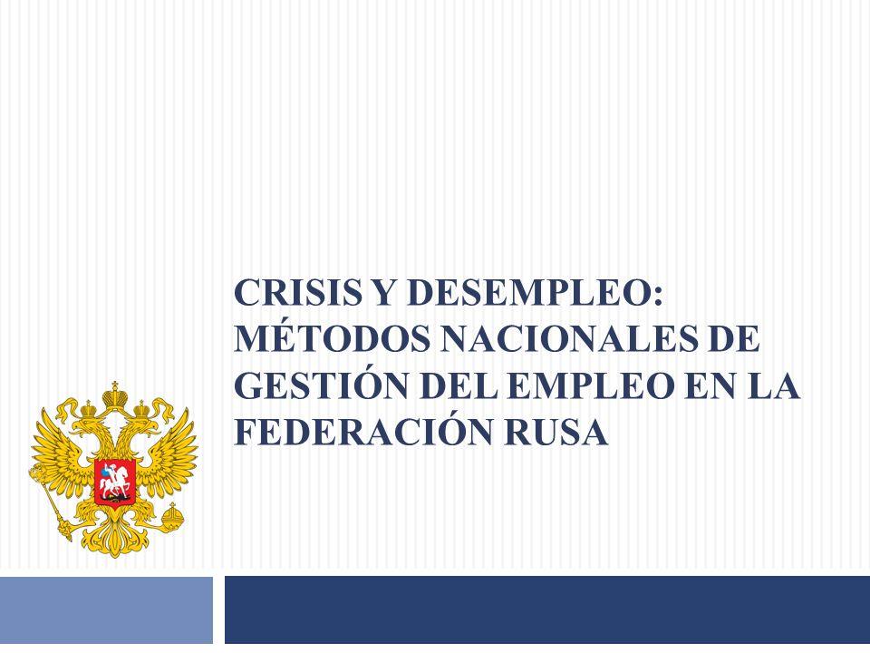 CRISIS Y DESEMPLEO: MÉTODOS NACIONALES DE GESTIÓN DEL EMPLEO EN LA FEDERACIÓN RUSA