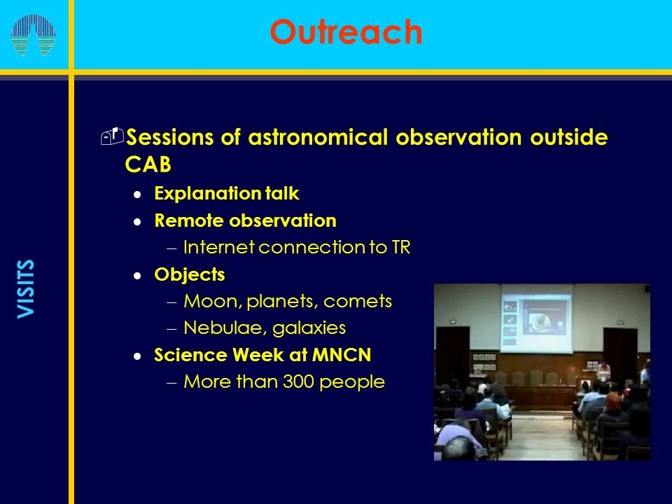 Outreach Sessions of astronomical observation outside CAB Explanation talk Remote observation Internet connection to TR Objects Moon, planets, comets