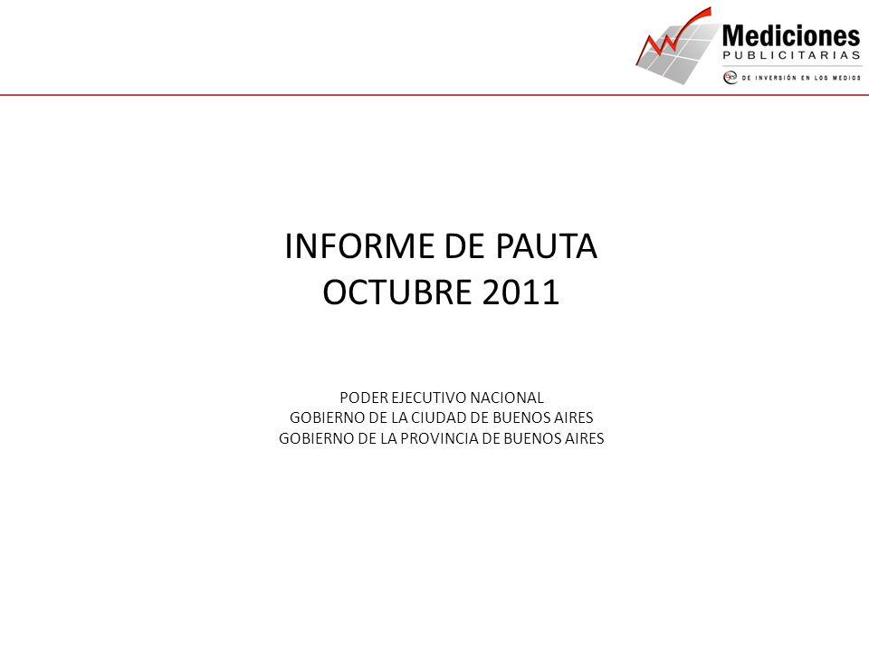 QUIENES SOMOS NUESTROS SERVICIOS CONTACTO INFORME DE PAUTA OCTUBRE 2011 PODER EJECUTIVO NACIONAL GOBIERNO DE LA CIUDAD DE BUENOS AIRES GOBIERNO DE LA