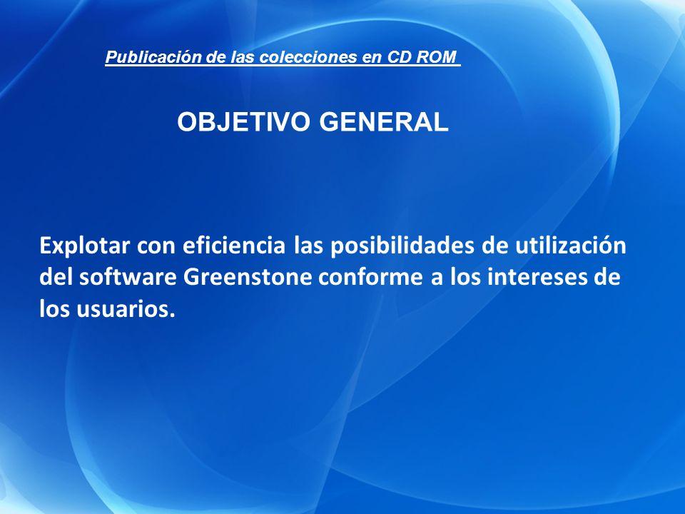 Explotar con eficiencia las posibilidades de utilización del software Greenstone conforme a los intereses de los usuarios. OBJETIVO GENERAL Publicació