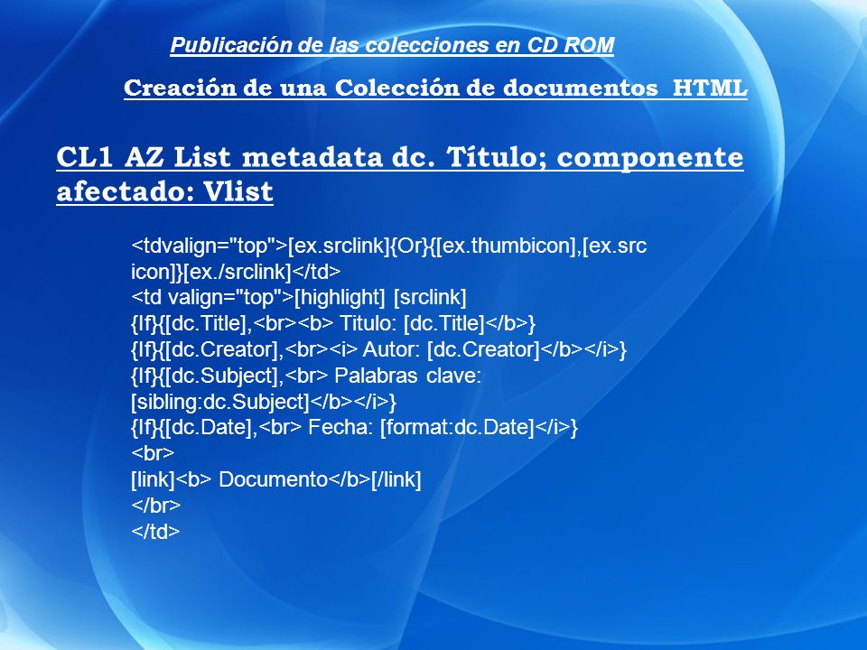 CL1 AZ List metadata dc. Título; componente afectado: Vlist [ex.srclink]{Or}{[ex.thumbicon],[ex.src icon]}[ex./srclink] [highlight] [srclink] {If}{[dc