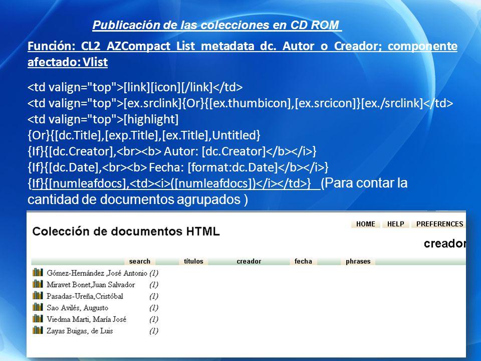 Función: CL2 AZCompact List metadata dc. Autor o Creador; componente afectado: Vlist [link][icon][/link] [ex.srclink]{Or}{[ex.thumbicon],[ex.srcicon]}