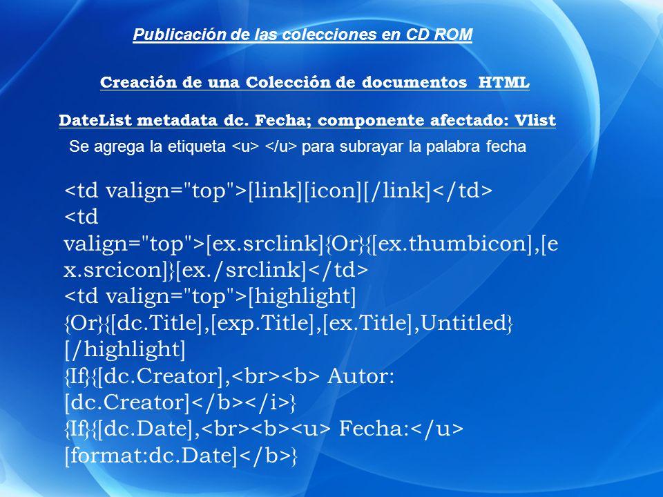 DateList metadata dc. Fecha; componente afectado: Vlist Se agrega la etiqueta para subrayar la palabra fecha [link][icon][/link] [ex.srclink]{Or}{[ex.