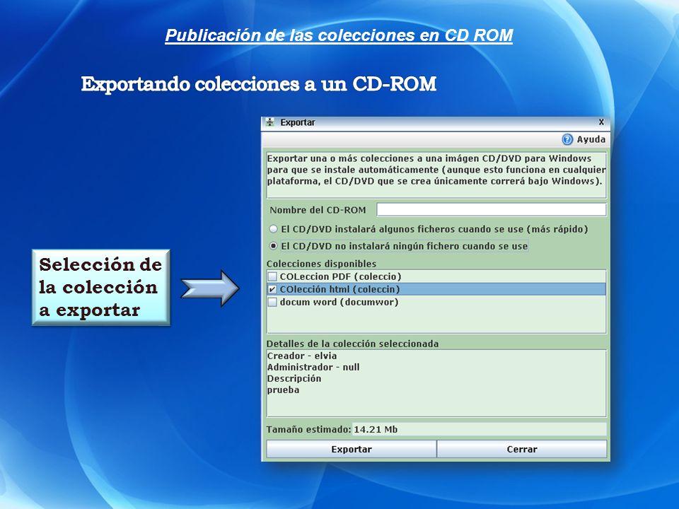Selección de la colección a exportar Publicación de las colecciones en CD ROM