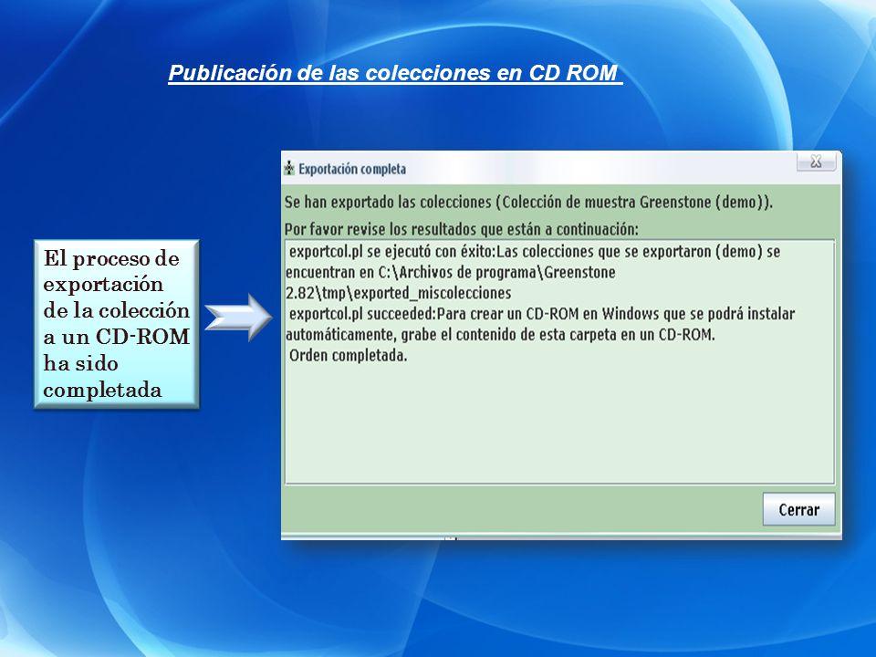 El proceso de exportación de la colección a un CD-ROM ha sido completada El proceso de exportación de la colección a un CD-ROM ha sido completada Publ