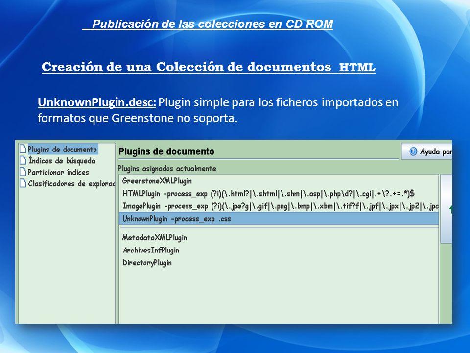 UnknownPlugin.desc: Plugin simple para los ficheros importados en formatos que Greenstone no soporta. Creación de una Colección de documentos HTML Pub