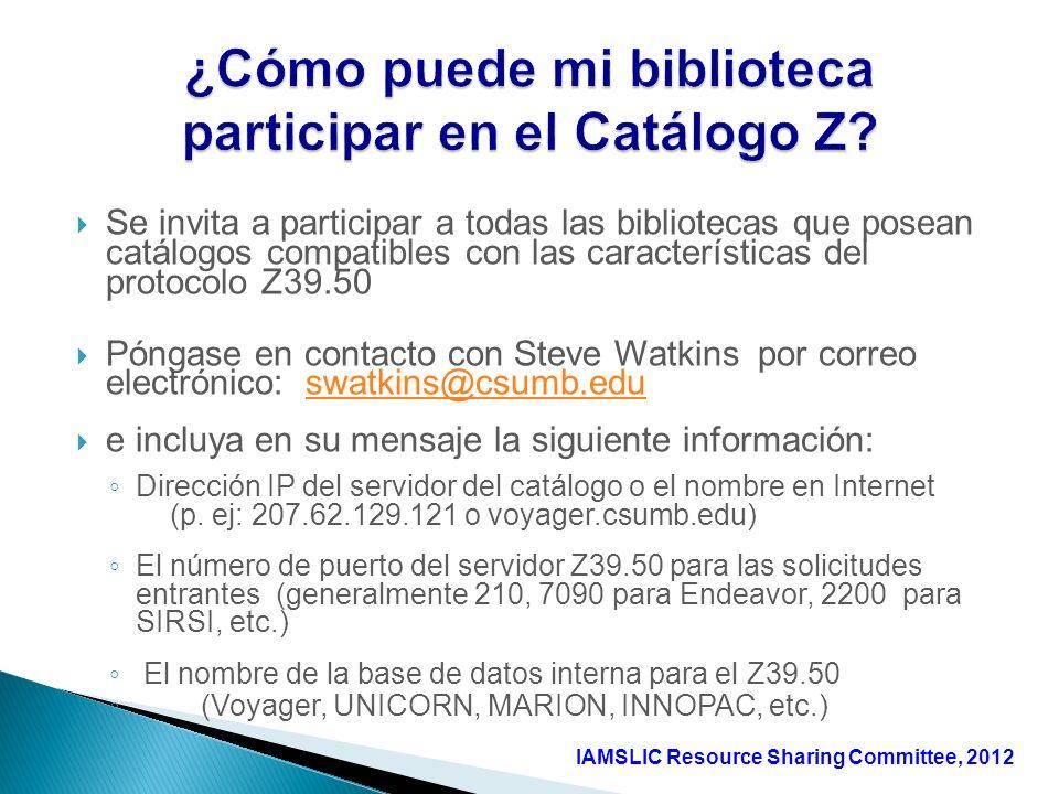 Se invita a participar a todas las bibliotecas que posean catálogos compatibles con las características del protocolo Z39.50 Póngase en contacto con S