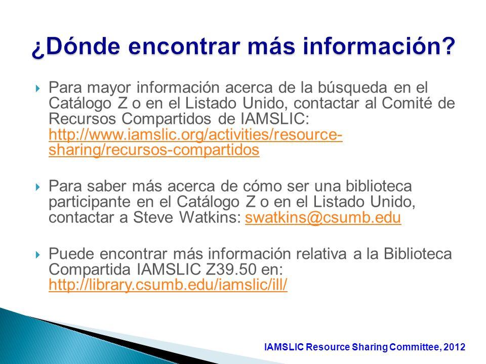 Para mayor información acerca de la búsqueda en el Catálogo Z o en el Listado Unido, contactar al Comité de Recursos Compartidos de IAMSLIC: http://ww