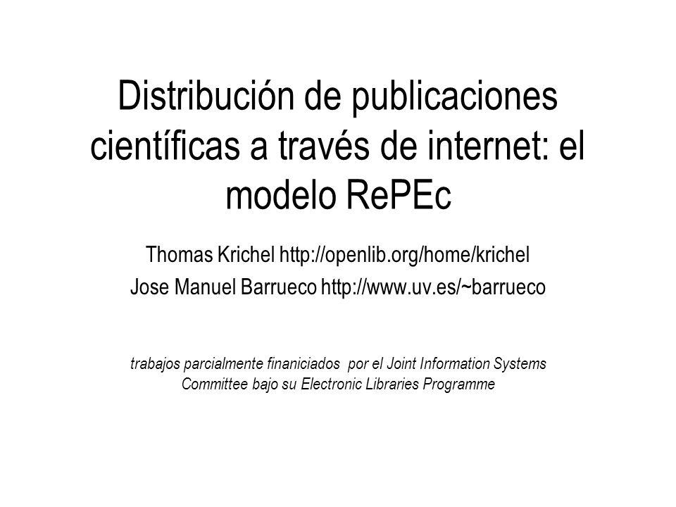 Distribución de publicaciones científicas a través de internet: el modelo RePEc Thomas Krichel http://openlib.org/home/krichel Jose Manuel Barrueco ht
