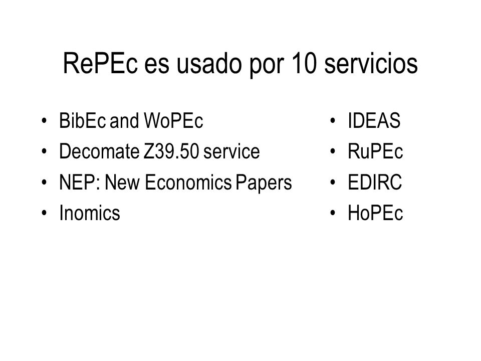 RePEc es usado por 10 servicios BibEc and WoPEc Decomate Z39.50 service NEP: New Economics Papers Inomics IDEAS RuPEc EDIRC HoPEc