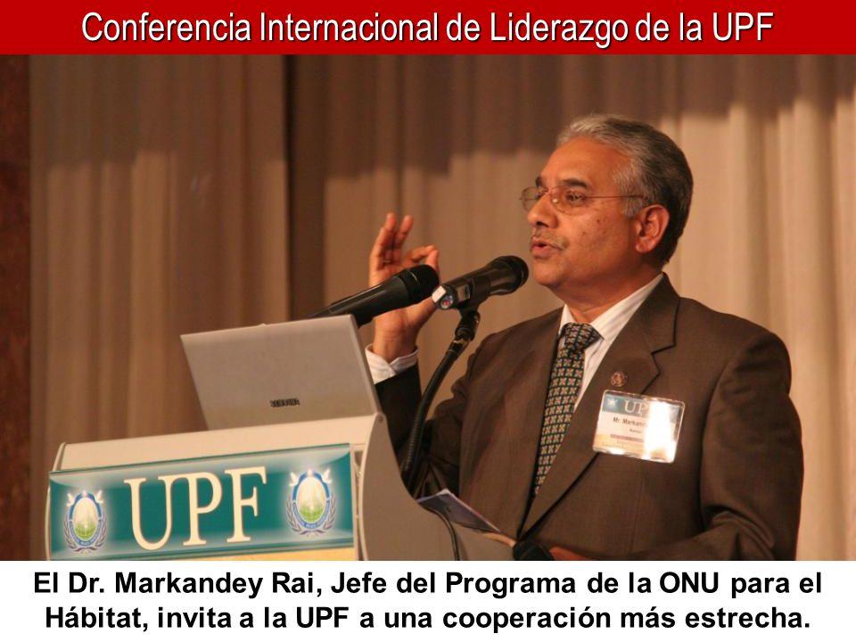 Conferencia Internacional de Liderazgo de la UPF El Dr. Markandey Rai, Jefe del Programa de la ONU para el Hábitat, invita a la UPF a una cooperación