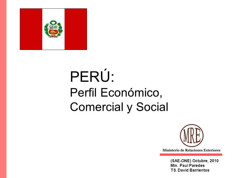 PERÚ: Perfil Económico, Comercial y Social (SAE-ONE) Octubre, 2010 Min. Paul Paredes TS. David Barrientos