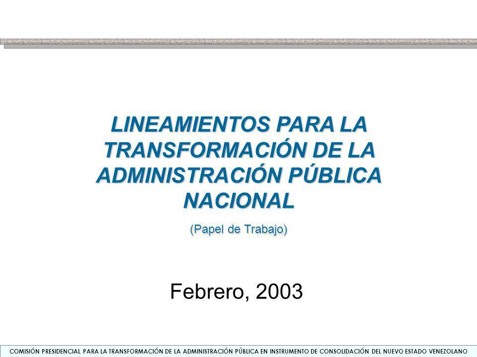 COMISIÓN PRESIDENCIAL PARA LA TRANSFORMACIÓN DE LA ADMINISTRACIÓN PÚBLICA EN INSTRUMENTO DE CONSOLIDACIÓN DEL NUEVO ESTADO VENEZOLANO PROYECTO DE LA TRANSFORMACIÓN DE LA APN RELACIONES INTERNAS DE LA APN RELACIONES ACTUALES RELACIONES DESEADAS Patrimonialismo partidista / Clientelismo / Populismo Jerarquía distribuida / Gestión por Resultados / Rendición de Cuentas Auto referido / Protección / Clientelismo Vocación de Servicio Público / Profesionalización / Identidad Ético-Política Información personal privilegiada / Redundancia / Atomización Simetría de la Información / Tecnologías abiertas / Sistemas de Información Integrados MODELO DE GESTIÓN CAPACIDADES HUMANAS SISTEMAS TECNOLOGICOS DE INFORMACIÓN Modelo Integrado