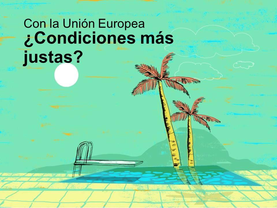 ¿Condiciones más justas? Con la Unión Europea