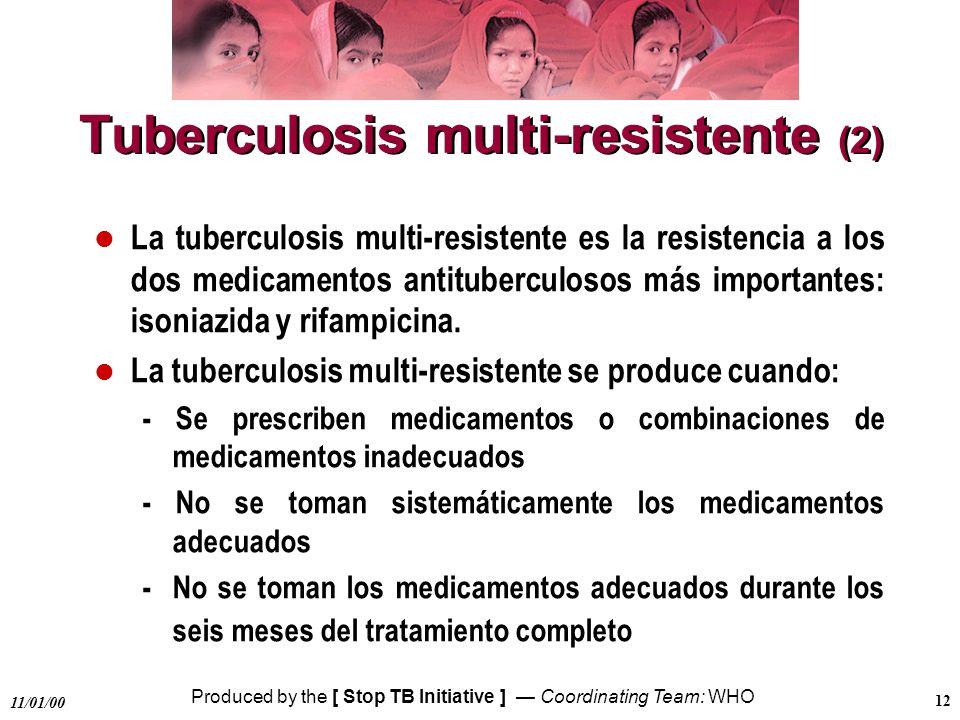 Produced by the [ Stop TB Initiative ] Coordinating Team: WHO 11/01/00 12 l La tuberculosis multi-resistente es la resistencia a los dos medicamentos