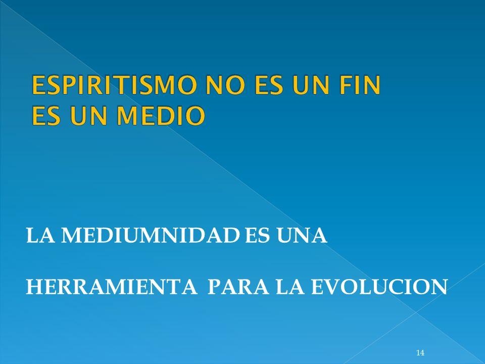 LA MEDIUMNIDAD ES UNA HERRAMIENTA PARA LA EVOLUCION 14