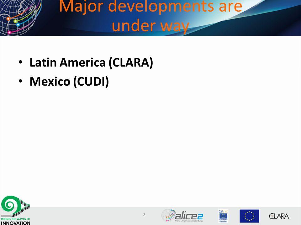 Major developments are under way Latin America (CLARA) Mexico (CUDI) 2