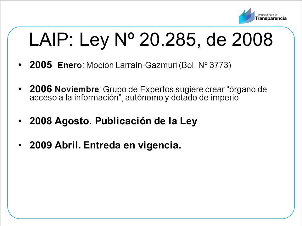 LAIP: Ley Nº 20.285, de 2008 2005 Enero: Moción Larraín-Gazmuri (Bol. Nº 3773) 2006 Noviembre: Grupo de Expertos sugiere crear órgano de acceso a la i
