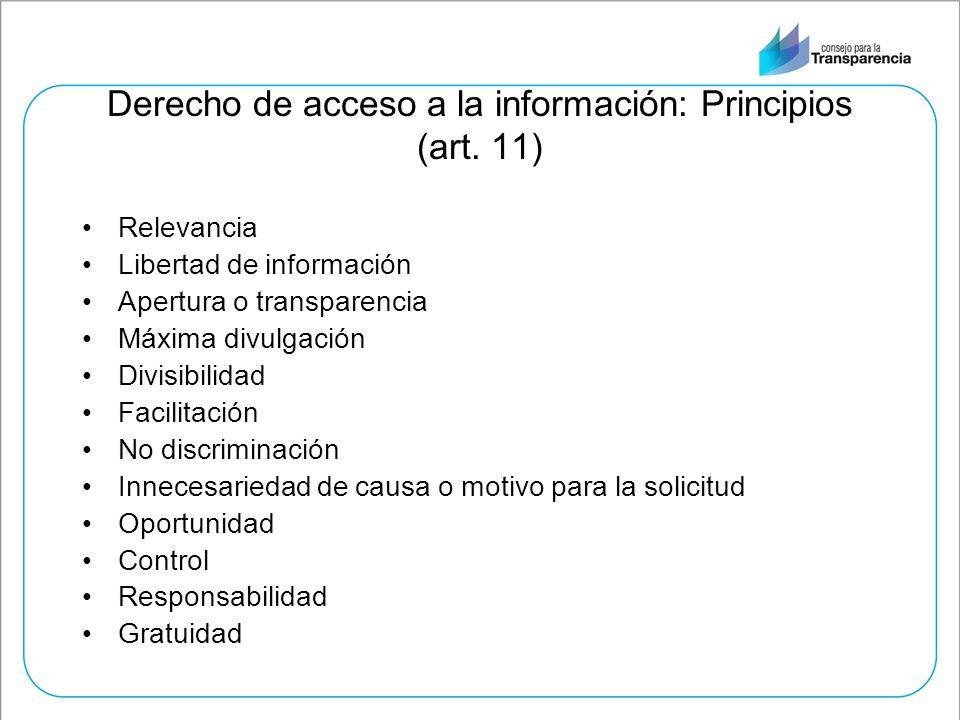 Derecho de acceso a la información: Principios (art. 11) Relevancia Libertad de información Apertura o transparencia Máxima divulgación Divisibilidad