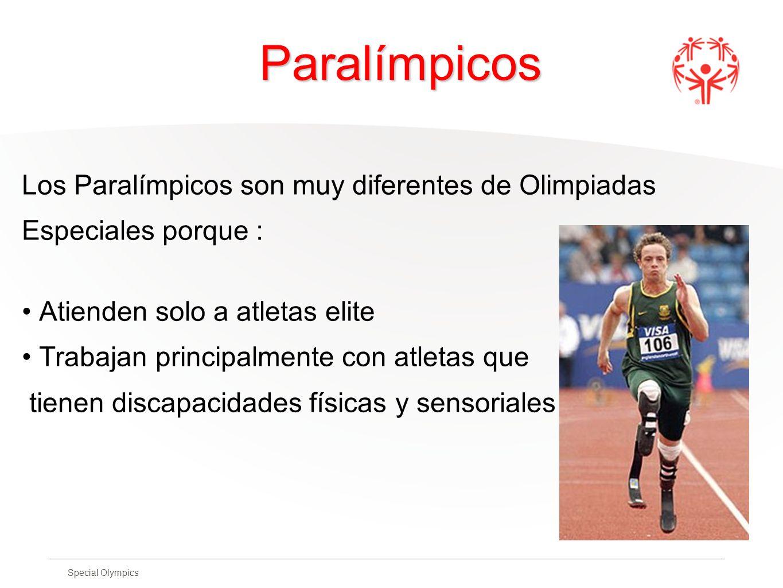 Special Olympics Paralímpicos Los Paralímpicos son muy diferentes de Olimpiadas Especiales porque : Atienden solo a atletas elite Trabajan principalme