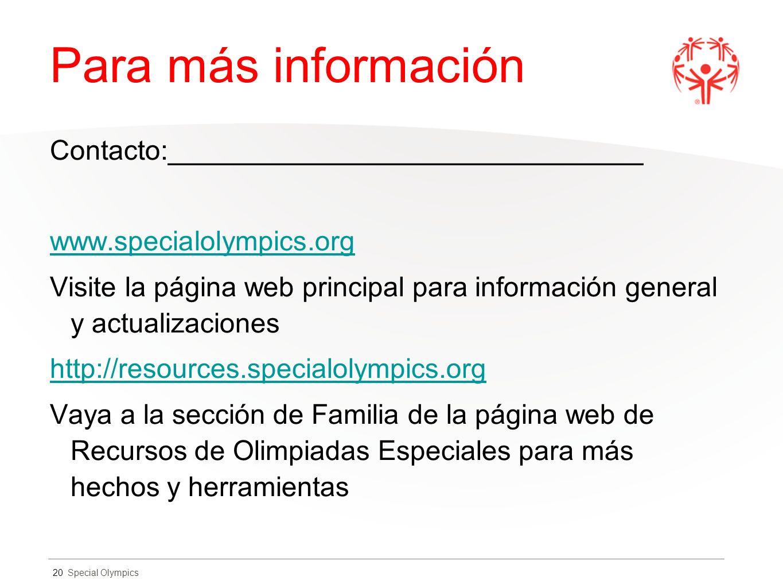 Special Olympics Para más información Contacto:_______________________________ www.specialolympics.org Visite la página web principal para información