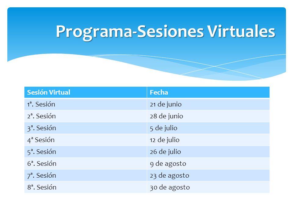 Sesión VirtualFecha 1ª. Sesión21 de junio 2ª. Sesión28 de junio 3ª. Sesión5 de julio 4ª Sesión12 de julio 5ª. Sesión26 de julio 6ª. Sesión9 de agosto
