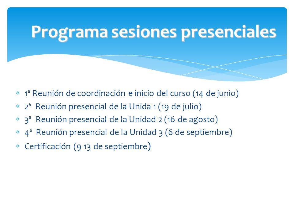 1ª Reunión de coordinación e inicio del curso (14 de junio) 2ª Reunión presencial de la Unida 1 (19 de julio) 3ª Reunión presencial de la Unidad 2 (16