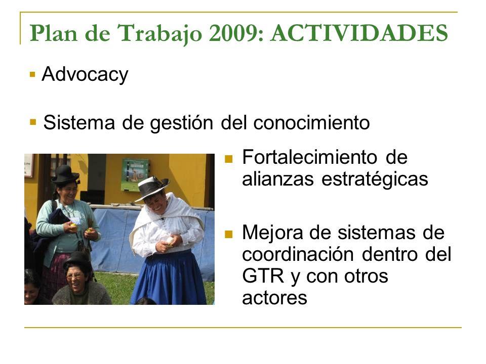 Plan de Trabajo 2009: ACTIVIDADES Fortalecimiento de alianzas estratégicas Mejora de sistemas de coordinación dentro del GTR y con otros actores Advoc