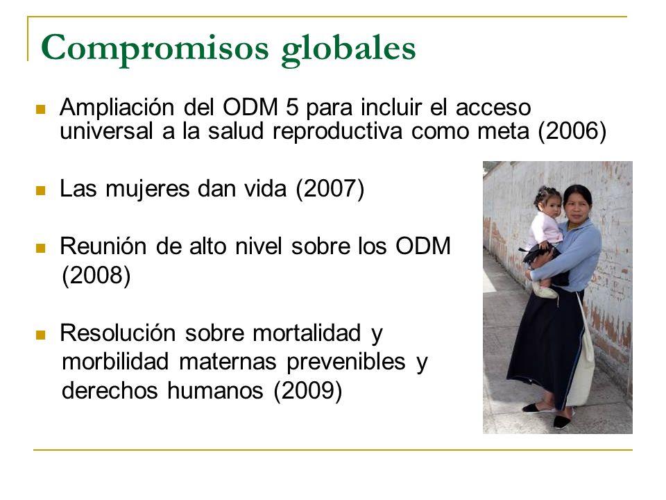 Compromisos globales Ampliación del ODM 5 para incluir el acceso universal a la salud reproductiva como meta (2006) Las mujeres dan vida (2007) Reunió