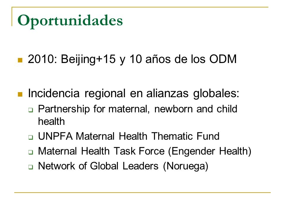 Oportunidades 2010: Beijing+15 y 10 años de los ODM Incidencia regional en alianzas globales: Partnership for maternal, newborn and child health UNPFA