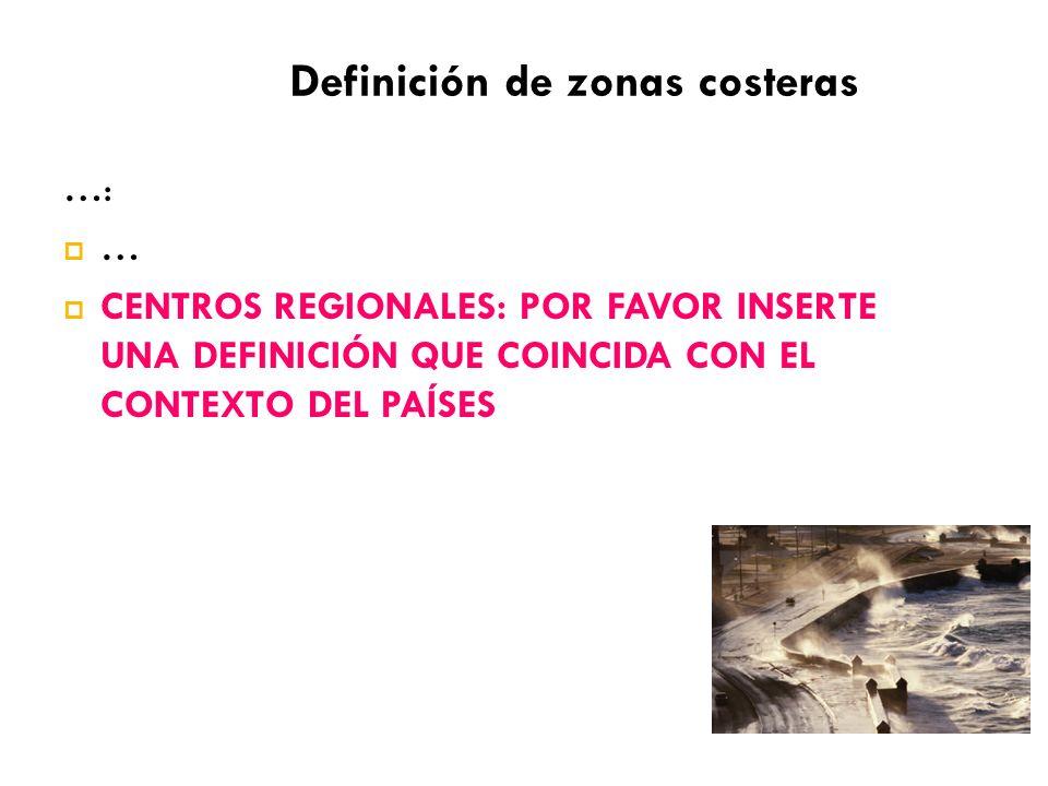 …: … CENTROS REGIONALES: POR FAVOR INSERTE UNA DEFINICIÓN QUE COINCIDA CON EL CONTEXTO DEL PAÍSES Definición de zonas costeras