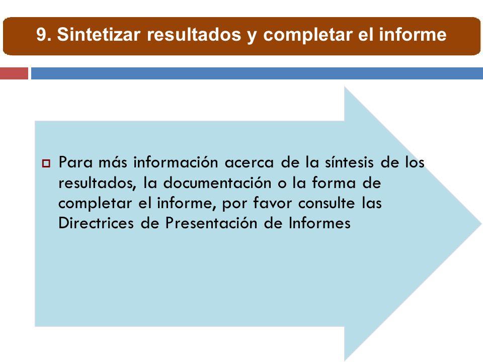 Para más información acerca de la síntesis de los resultados, la documentación o la forma de completar el informe, por favor consulte las Directrices