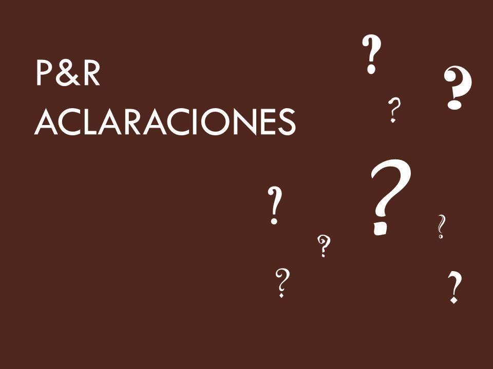 P&R ACLARACIONES ? ? ? ? ? ? ? ? ?