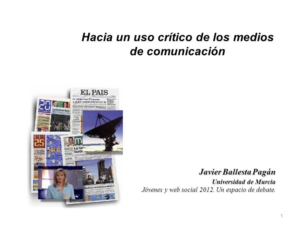 1 Javier Ballesta Pagán Javier Ballesta Pagán Universidad de Murcia Jóvenes y web social 2012. Un espacio de debate. Hacia un uso crítico de los medio