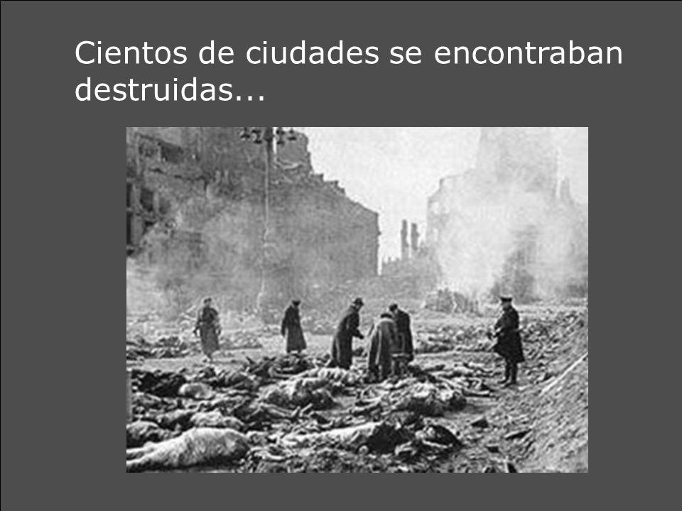 Cientos de ciudades se encontraban destruidas...