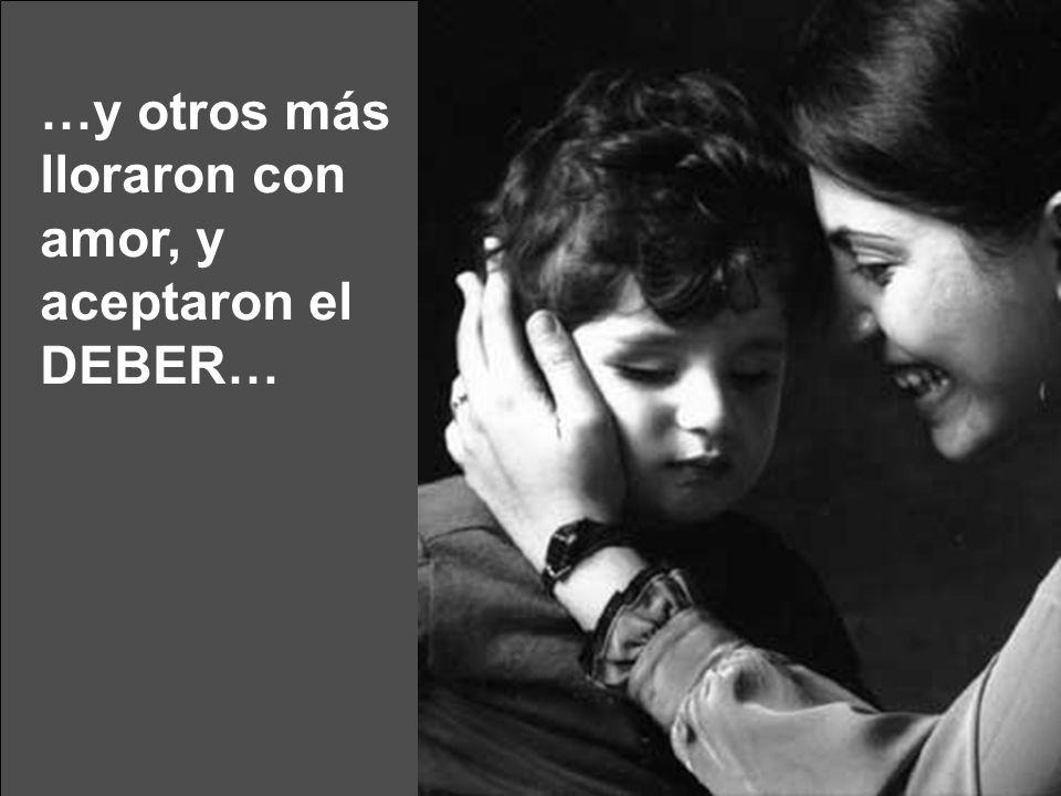 …y otros más lloraron con amor, y aceptaron el DEBER…