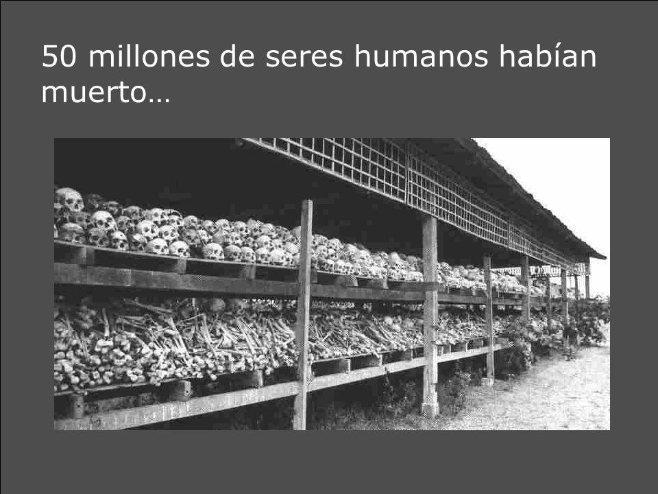 50 millones de seres humanos habían muerto…